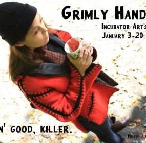 Grimly Handsome A new play about crime, desire, and medium-sized animals. Written & Directed by Julia Jarcho performed by Jenny Seastone Stern, Pete Simpson, and Ben Williams
