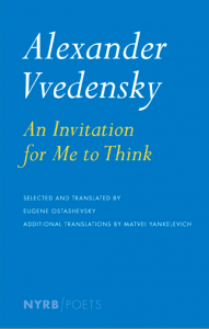 An Invitation For Me To Think: Selected Poems by Alexander Vvedensky (NYRB, 2013)