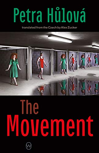 The Movement by Petra Hůlová Translated from the Czech by Alex Zucker World Editions, 2021, 314 pages